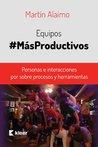 Equipos Más Productivos: Personas e interacciones por sobre procesos y herramientas