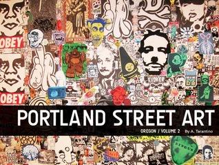 Portland Street Art, Volume 2 by A. Tarantino