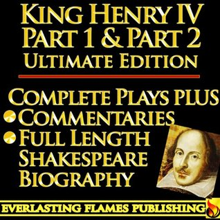 KING HENRY IV PART 1 & KING HENRY IV PART 2 (KING HENRY THE FOURTH PART ONE, PART TWO) ULTIMATE - Full Plays PLUS COMMENTARIES and SHAKESPEARE BIOGRAPHY - Detailed TABLE OF CONTENTS - PLUS MORE