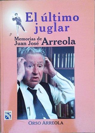 El último juglar: Memorias de Juan José Arreola