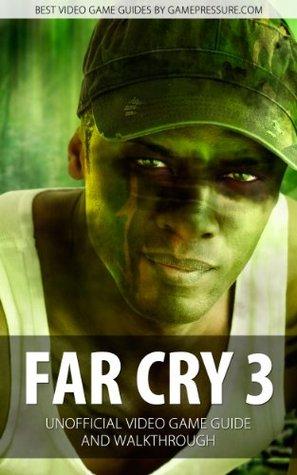 Far Cry 3 - Unofficial Video Game Guide & Walkthrough