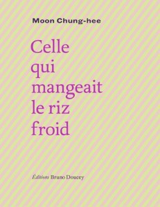 Celle qui mangeait le riz froid by Moon Chung-hee