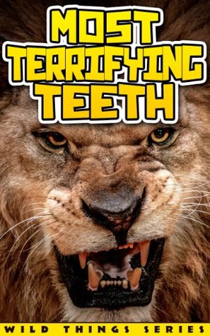 Most Terrifying Teeth (Children's Books/Books About Animals) (Wild Things Series)