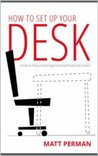 How to Set Up Your Desk: A Guide to Fixing a (Surprisingly) Overlooked Productivity Problem