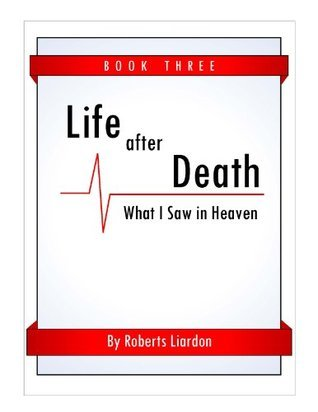 Life After Death: What I Saw in Heaven Book Three