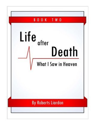 Life After Death: What I Saw in Heaven Book Two