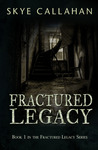 Fractured Legacy by Skye Callahan