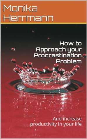 How to Approach your Procrastination Problem: And increase productivity in your life Download PDF