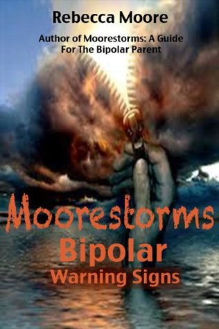 Moorestorms Bipolar Warning Signs by Rebecca   Moore