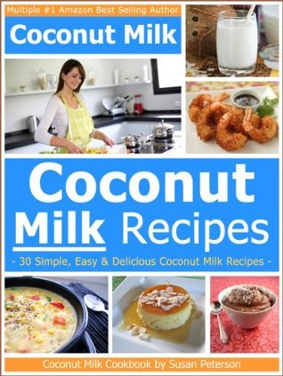 Coconut Milk Recipes: 30 Simple, Easy and Delicious Coconut Milk Recipes