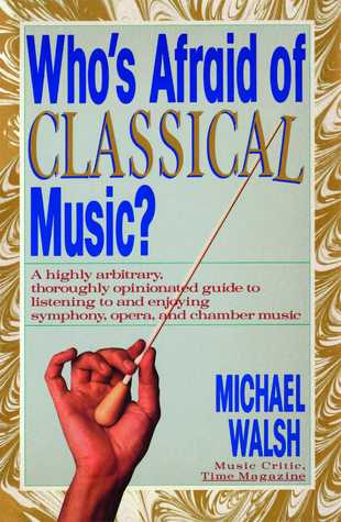 Who's Afraid of Classical Music?  by Michael   Walsh