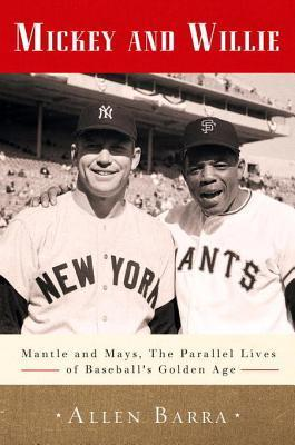 mickey-and-willie-mantle-and-mays-the-parallel-lives-of-baseball-s-golden-age