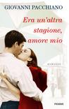 Era un'altra stagione, amore mio by Giovanni Pacchiano