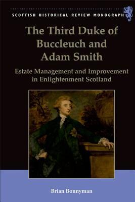 The Third Duke of Buccleuch and Adam Smith: Estate Management and Improvement in Enlightenment Scotland