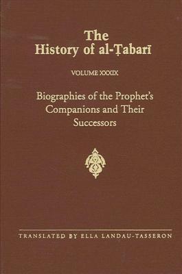 The History of al-Tabari, Volume 39: Biographies of the Prophet's Companions and Their Successors