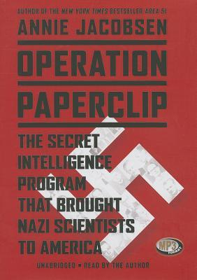 Operation paperclip: the secret intelligence program to bring naziscientists to america by Annie  Jacobsen