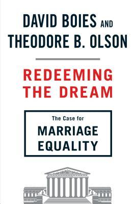 Ebook Redeeming the Dream: The Case for Marriage Equality by David Boies read!