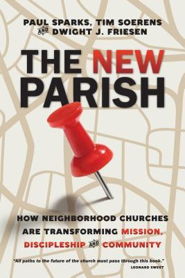 The New Parish: How Neighborhood Churches Are Transforming Mission, Discipleship and Community