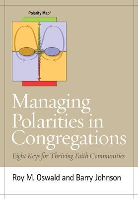 Managing Polarities In Congregations: Eight Keys For Thriving Faith Communities