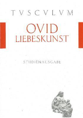 Liebeskunst / Ars Amatoria: Lateinisch - Deutsch