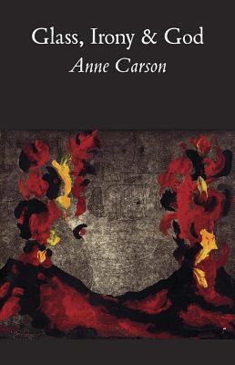 glass irony and god by anne carson 150250
