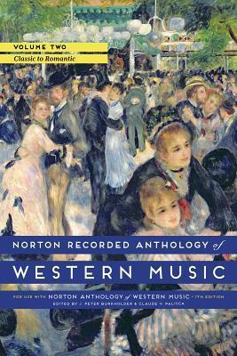 Norton Recorded Anthology of Western Music, Volume 2: Classic to Romantic