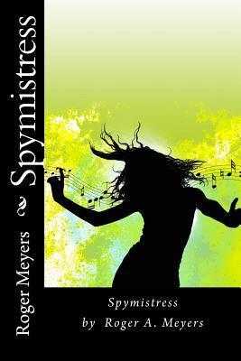 Spymistress: Spymistress by Roger A. Meyers