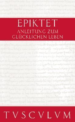 Anleitung Zum Gl�cklichen Leben / Encheiridion: Griechisch - Deutsch