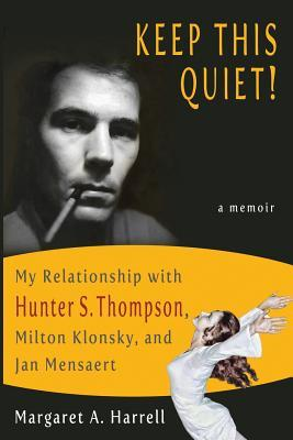 Keep This Quiet!: My Relationship with Hunter S. Thompson, Milton Klonsky, and Jan Mensaert