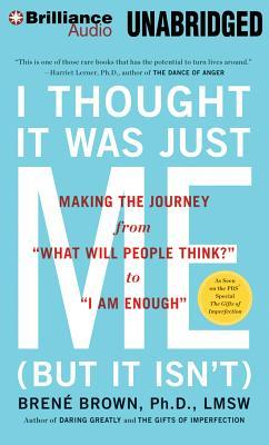 "Ebook I Thought It Was Just Me (But It Isn't): Making the Journey from ""What Will People Think?"" to ""I Am Enough"" by Brené Brown DOC!"
