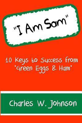 I Am Sam: 10 Keys to Success from Green Eggs & Ham