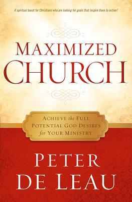 Maximized Church: Achieve the Full Potential God Desires for Your Ministry