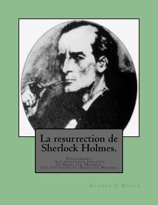 La Resurrection de Sherlock Holmes.: Supplement: Les Nouveaux Exploits de Sherlock Holmes. Les Souvenirs de Sherlock Holmes.