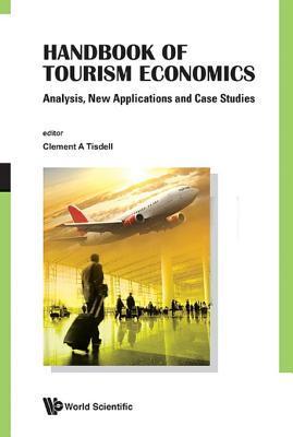 Handbook of Tourism Economics: Analysis, New Applications and Case Studies: Analysis, New Applications and Case Studies