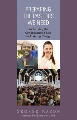 preparing-the-pastors-we-need-reclaiming-the-congregations-role-in-training-clergy