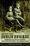 With the Dublin Brigade: Espionage and Assasination with Michael Collins' Intelligence Unit