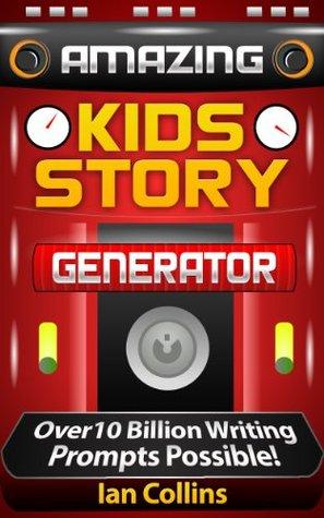 Amazing Kids Story Generator.: Over 10 Billion Writing Prompts Possible! (Amazing Plot Generators)