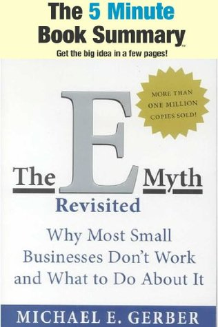 The E-Myth Revisited: Why Most Small Businesses Don't Work and What to Do About It by Michael E. Gerber (The 5 Minute Book Summary)