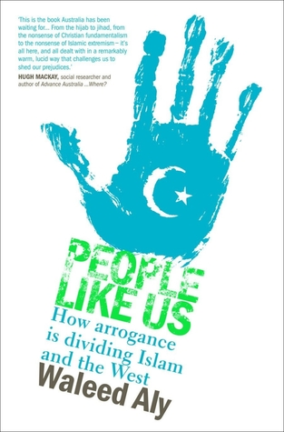 Ebook People Like Us: How arrogance is dividing Islam and the West by Waleed Aly read!