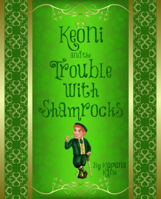 Keoni and The Trouble with Shamrocks (The Adventures of Keoni #4)