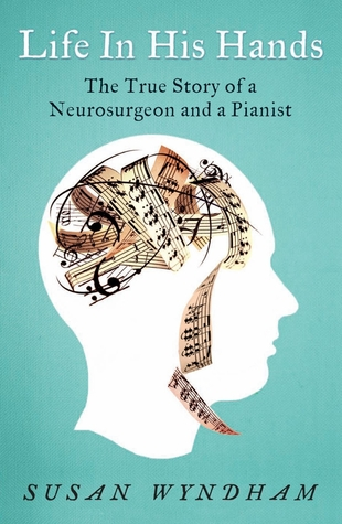 Life in His Hands; the True Story of a Neurosurgeon and a Pianist