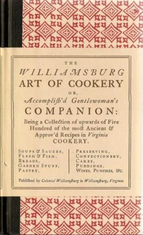 The Williamsburg Art of Cookery by Helen Duprey Bullock
