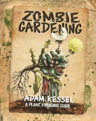 Zombie Gardening: A Plant Foraging Guide