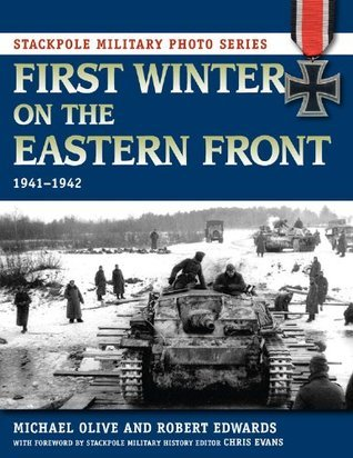 First Winter on the Eastern Front: 1941-1942 (Stackpole Military Photo Series)