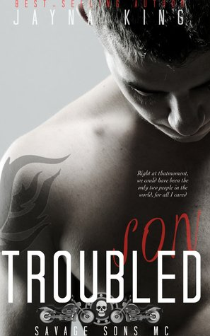 Troubled Son (Savage Sons Motorcycle Club, #1) by Jayna King