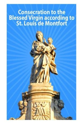 "Consecration to the Blessed Virgin according to St. Louis de Montfort (""True Devotion to Mary"" Series)"