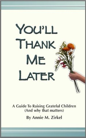 You'll Thank Me Later: A Guide to Raising Grateful Children