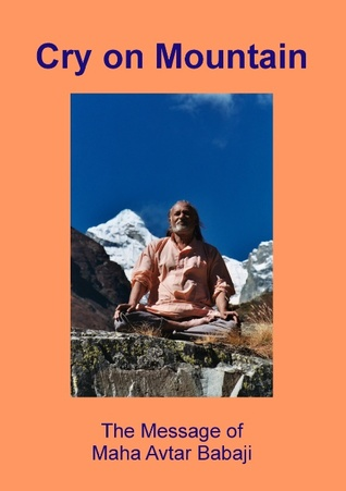 Cry on Mountain: The Message of Mahaavtar Babaji