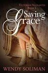 Saving Grace (Victorian Vigilantes Book 1)