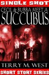 Cecil & Bubba meet a Succubus by Terry M. West